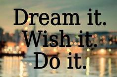 Dont just dream it or wish it. put in the effort & DO IT. Life Quotes Love, Dream Quotes, Quotes To Live By, Me Quotes, Motivational Quotes, Inspirational Quotes, Smart Quotes, Inspire Quotes, Quote Life