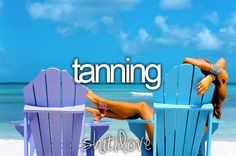 I'm a tanning whore! That's all I do in the spring and summer!