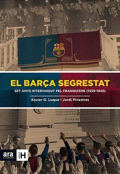 El Barça segrestat : set anys intervingut pel franquisme (1939-1946) / Xavier G. Luque i Jordi Finestres