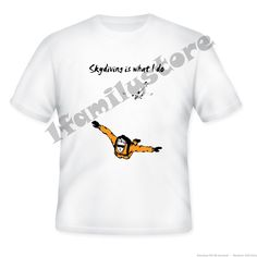 Skydiving is what I do from 1familystore on Square Market