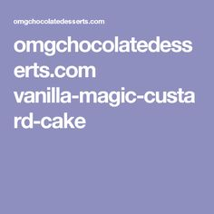 omgchocolatedesserts.com vanilla-magic-custard-cake