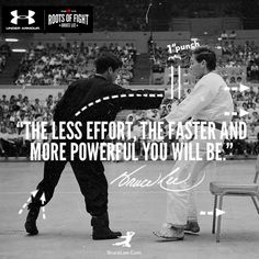 """The less effort, the faster and more powerful you will be."" - Bruce Lee 