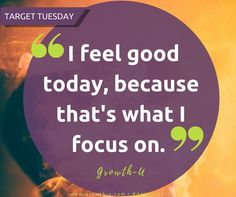 Target Tuesday -  I feel good today, because that's what I focus on.