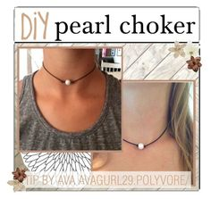 """""""&&♡; DIY pearl choker"""" by that-preppy-girl22 ❤ liked on Polyvore featuring Clips and tipsbyavagurl"""