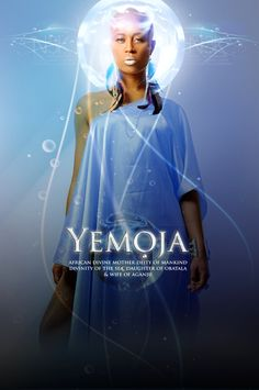Yemoja: African divine mother deity of mankind, divinity of the sea, daughter of Obatala and wife of Aganju