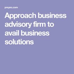 Approach business advisory firm to avail business solutions
