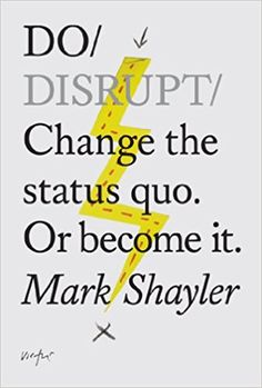 Do Disrupt: Change the status quo or become it (Do Books): Amazon.co.uk: Mark Shayler: 9781907974045: Books