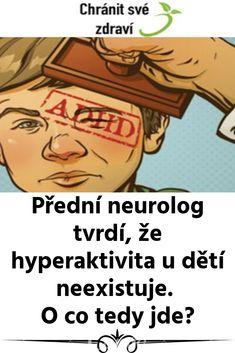 Přední neurolog tvrdí, že hyperaktivita u dětí neexistuje. O co tedy jde? Adhd, Ecards, Memes, Health, Psychology, Health Care, E Cards, Meme, Salud