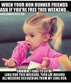 When your non runner friends ask if you're free this weekend...