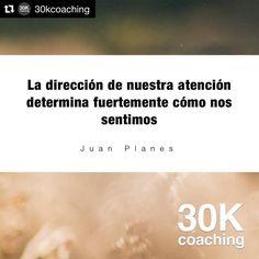 #Repost @30kcoaching (@get_repost)  La #dirección de nuestra #atención determina fuertemente cómo nos sentimos (#JuanPlanes)  #inteligenciaemocional #coaching