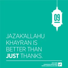 "Ramadan Reinspired Day 9: In this blessed month, Muslims are encouraged to beautify & develop their characters, especially their manners when dealing with people. Conveying gratitude by saying 'thanks' when someone has done us a favour is a part of Good manners. However is there something better than just thanks? The Prophet (SWS) said: ""Whoever has a favour done for him and says to the one who did it, 'Jazak Allaahu khayran,' has done enough to thank him."" (Tirmidhi)"