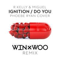 R Kelly & Miguel - Ignition/Do You [Phoebe Ryan Cover] (Win & Woo Remix) by Win and Woo on SoundCloud