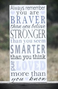 """Always Remember You Are Braver Than You Believe..."" Every little girl should have this quote in her room."