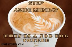 Step aside monday.This is a job for coffee. #monday #goodmorning #coffee #coffeelove #coffeelovers #coffeeshop #coffeebreak #coffeebeans #coffeebags #coffeebrewer #coffeemaker #coffeemug #coffeemonday #coffeemachines #coffeemania #morning #morningcoffee #morningmotivation #morninginspiration #food #foodfinds #foodfinder #delicious #quotes #mondayquotes #change #ipopstores