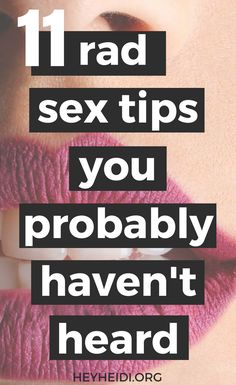 11 Rad Sex Tips You Probably Haven't Heard includes advice, new ideas, and things you can do to spice up your sex life! #sextips #sextip #sexadvice #spiceupsex #sexblog #sexblogger