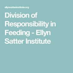 Division of Responsibility in Feeding - Ellyn Satter Institute