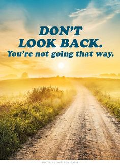 Don't look back you're not going that way. Inspirational quotes on… Never Look Back Quotes, Looking Back Quotes, Inspirational Quotes Pictures, Great Quotes, Motivational Quotes, Inspirational Posters, Funny Quotes, You Are Special, Are You Happy