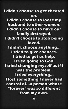 I didn't choose to get cheated on. I didn't choose to loose my husband to other women. Cheating Husband Quotes, Being Cheated On Quotes, Cheating Men, Quotes To Live By, Me Quotes, Funny Quotes, Qoutes, I Tried Quotes, Fact Quotes