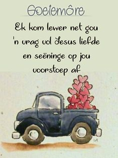 Good Morning Messages, Good Morning Wishes, Good Morning Quotes, I Like Him Quotes, Son Quotes, Happy Birthday Wishes For Him, Evening Greetings, Afrikaanse Quotes, Grandma Quotes