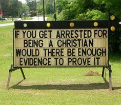 If you get arrested for being a Christian would there be enough evidence to prove it? Something to Think About Church Sign Sayings, Funny Church Signs, Church Humor, Funny Signs, Family Sayings, Church Memes, Christian Humor, Christian Faith, Christian Quotes