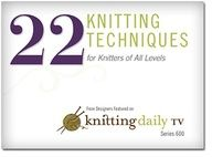 Check out 22 knitting techniques from Knitting Daily TV!