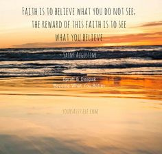 Faith is to believe that what you do not see; the reward of this faith is to see what you believe. - Saint Augustine quote from the 21 day Oprah & Deepak meditation series - Become What You Believe.  Click to see how it mirrors the Love Has No Labelscampaign in that it's not just about acceptance of others, but an acceptance of self. - YourSassySelf.com