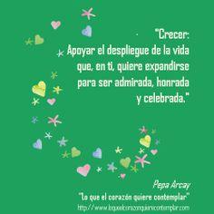 """Colección de frases de Pepa Arcay Del libro """"Lo que el corazón quiere contemplar"""""""