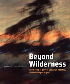 The legacy of the Group of Seven and the reinvention of Canadian landscape art since the 1960s. Reviews at http://www.goodreads.com/book/show/2068142.Beyond_Wilderness?from_search=true