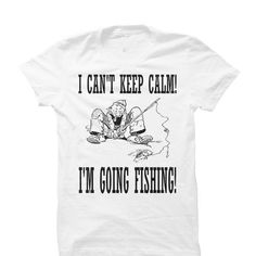 Funny I cant keep calm Im going fishing T-shirt - #black tshirt #old tshirt. CHECK PRICE => https://www.sunfrog.com/Fishing/Funny-I-cant-keep-calm-Im-going-fishing-T-shirt.html?68278