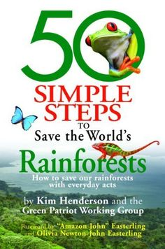 50 Simple Steps to Save the World's Rainforests: How to Save Our Rainforests with Everyday Acts by Kim Henderson, http://www.amazon.com/gp/product/1893910954/ref=cm_sw_r_pi_alp_7Zm1pb1JDMBNE