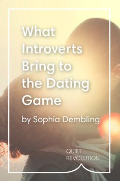 Extroverts sparkle while introverts glow. Heres what you bring to the dating game