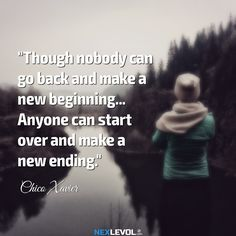 Though nobody can go back and make a new beginning, anyone can start over and make a new ending.
