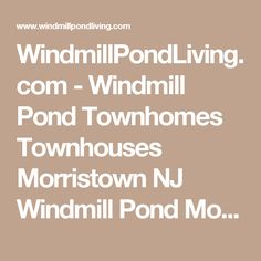 WindmillPondLiving.com - Windmill Pond Townhomes Townhouses Morristown NJ Windmill Pond Morristown NJ Windmill Pond Townhome and Condo Community in Morristown, New Jersey Morristown NJ Townhouse Windmill Pond Condo Morris County NJ