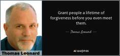 사람들을 만나기도 전에 평생 용서할 수 있도록하십시오. -토마스 레오나드 Law Of Attraction, Forgiveness, Texts, Finding Yourself, Author, Sayings, Quotes, Life