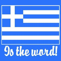 Greece is the word!