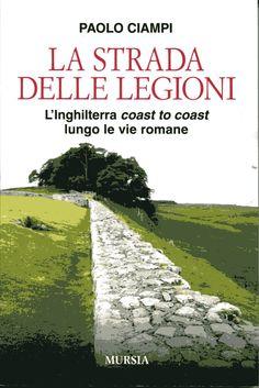La strada delle legioni - Paolo Ciampi - Recensioni su Anobii