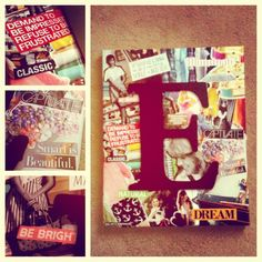 canvas + magazine scraps + wooden letter = fun diy wall decor for a dorm (and will fit right in with the collection of E's I already have going)