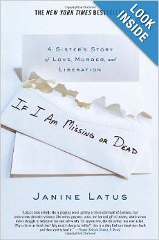 If I Am Missing or Dead: A Sister's Story of Love, Murder, and Liberation: Janine Latus: Amazon.com: Books