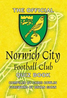 The Official Norwich City Football Club Quiz Book: 1,000 Questions on the Canaries by Chris Cowlin,http://www.amazon.com/dp/1904444806/ref=cm_sw_r_pi_dp_xGGWsb183N0CYPHT
