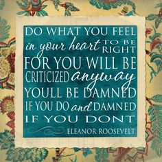 Damned if You Do - Eleanor Roosevelt - Word Art Print Teal, Yellow, Red, or Beige - poster art Words Quotes, Wise Words, Me Quotes, Sayings, Qoutes, Amazing Quotes, Great Quotes, Quotes To Live By, Say That Again