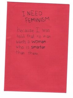 I need feminism because I was told that no man wants a woman who is smarter than them. Smash The Patriarchy, Hate Men, Intersectional Feminism, Pro Choice, Social Justice, Equality, Sayings, Life, Woman