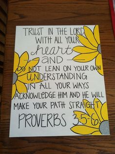 Proverbs 3:5-6  Trust in the Lord...You can never go wrong when you trust God!!!