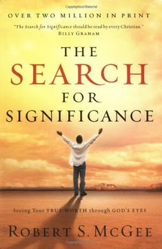 The Search For Significance: Seeing Your True Worth Through God's Eyes by Robert S. McGee
