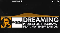 Project 46 & 15grams feat. Matthew Sartori - Dreaming [Monstercat Release]