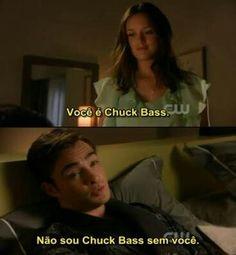 """""""Você é Chuck Bass"""" """"Não sou Chuck Bass sem você""""."""