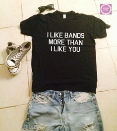 I like bands more than i like you t-shirts $18