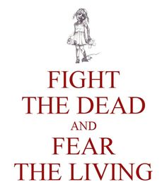 Fight the dead and fear the living