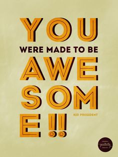 28: You were made to be awesome - Kid President - from @mary fran wiley | frannycakes Chronic Positivity Project