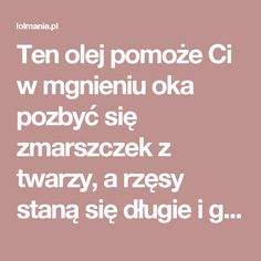 Ten olej pomoże Ci w mgnieniu oka pozbyć się zmarszczek z twarzy, a rzęsy staną się długie i gęste! – LOLmania.pl Healthy Tips, Healthy Hair, Beauty Habits, Polish Recipes, Aloe Vera, Diy Beauty, Home Remedies, Manicure, Skin Care
