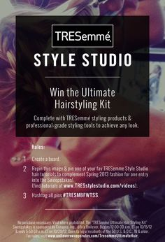 Enter for a chance to #win the Ultimate #Hairstyling Kit! (Complete w/ @TRESemme styling products & professional-grade styling tools!) Follow the directions for your chance to win! Find the videos to pin at www.TRESstylestudio.com/videos . The more you pin, the more chances you get! For rules, visit www.unileversweepsrules.com/TresemmeUltimateHair #TRESMBFWTSS #TRESStyleStudio #PinToWin